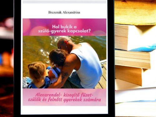 Hol bukik a szülő-gyerek kapcsolat_/alexarendel füzetek /