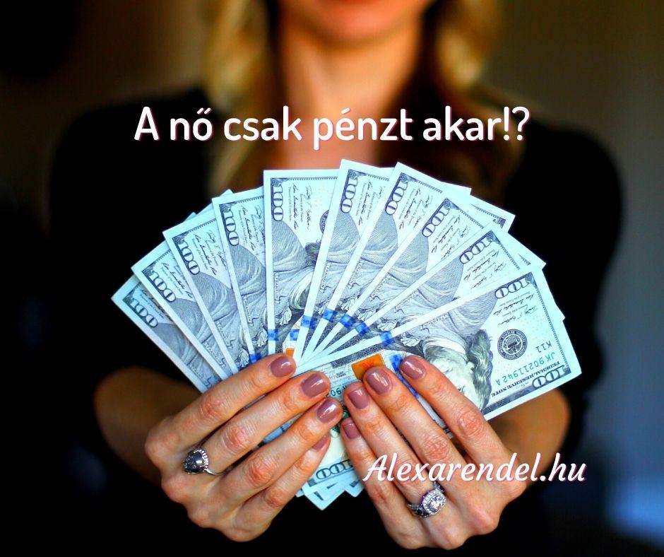 A nők csak pénzt akar!_alexarendel