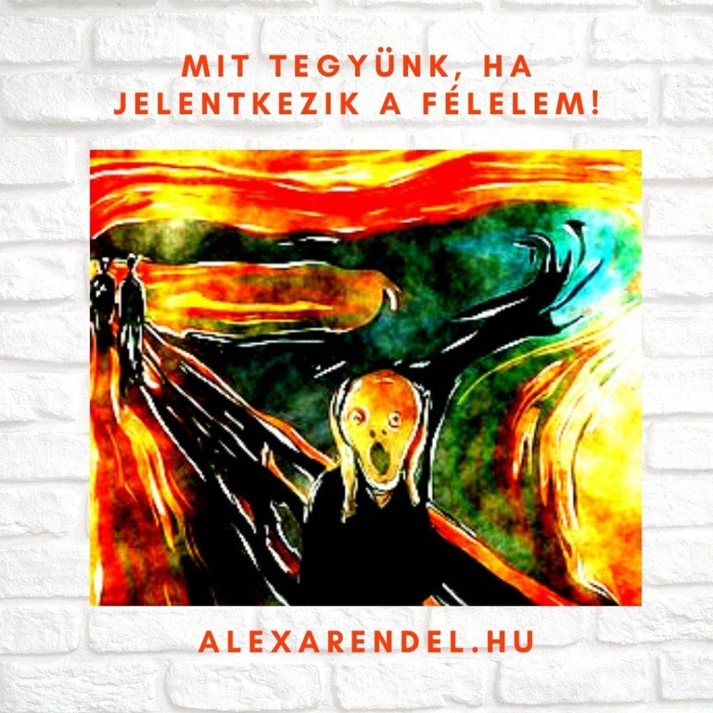 Mit tegyünk, ha jelentkezik a félelem!_alexarendel
