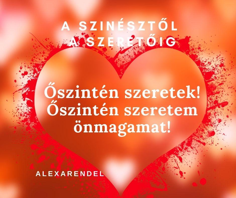 Őszintén szeretek! Őszintén szeretem önmagamat!_alexarendel
